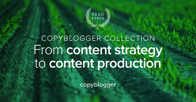 Copyblogger Collection: From content strategy to content production