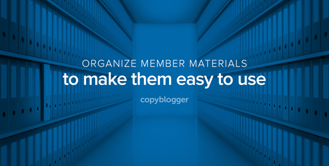 organize member materials to make them easy to use