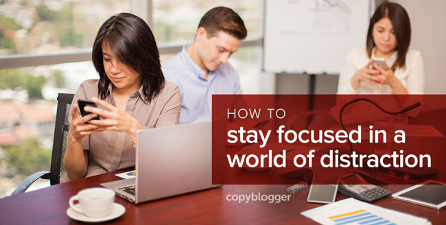 how to stay focused in a world of distraction