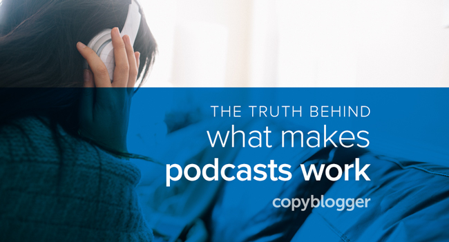 the truth behind what makes podcasts work